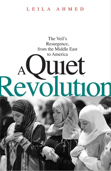 Book Review | Leila Ahmed | A Quiet Revolution: The Veil's Resurgence from the Middle East to America
